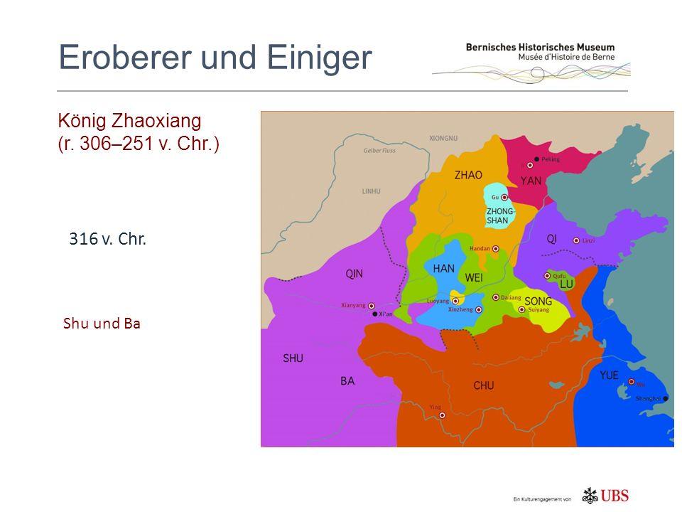 König Zhaoxiang (r. 306–251 v. Chr.) Eroberer und Einiger 316 v. Chr. Shu und Ba
