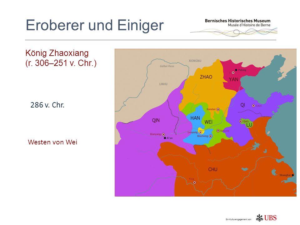 König Zhaoxiang (r. 306–251 v. Chr.) Eroberer und Einiger 286 v. Chr. Westen von Wei