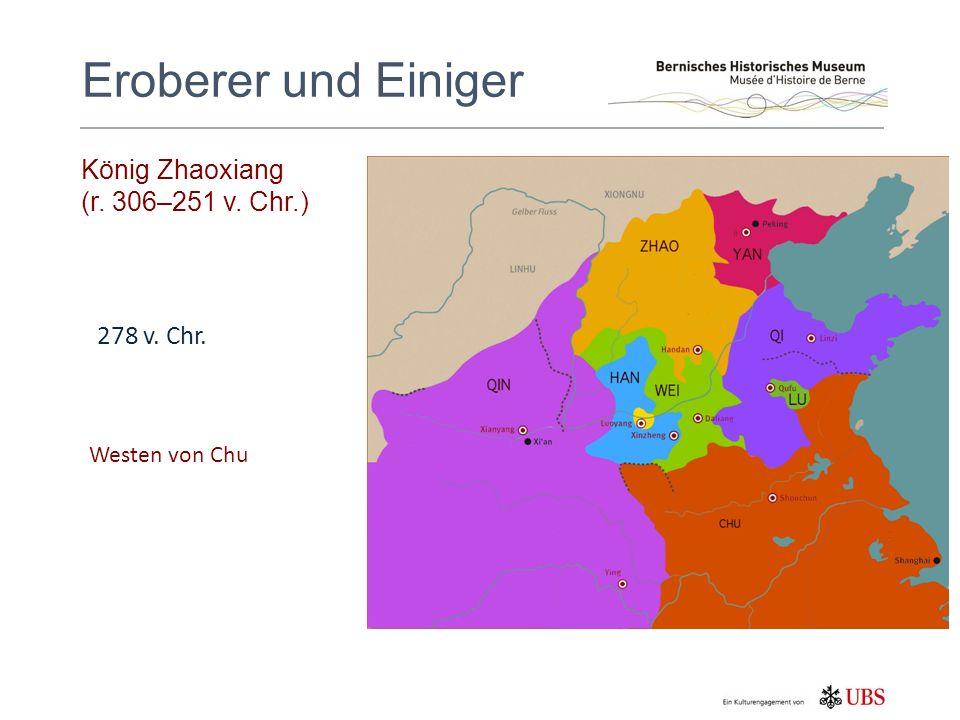 König Zhaoxiang (r. 306–251 v. Chr.) Eroberer und Einiger 278 v. Chr. Westen von Chu