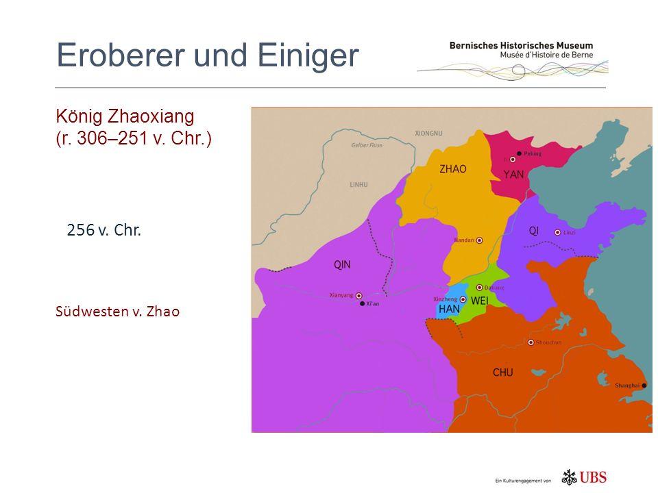 König Zhaoxiang (r. 306–251 v. Chr.) Eroberer und Einiger 256 v. Chr. Südwesten v. Zhao