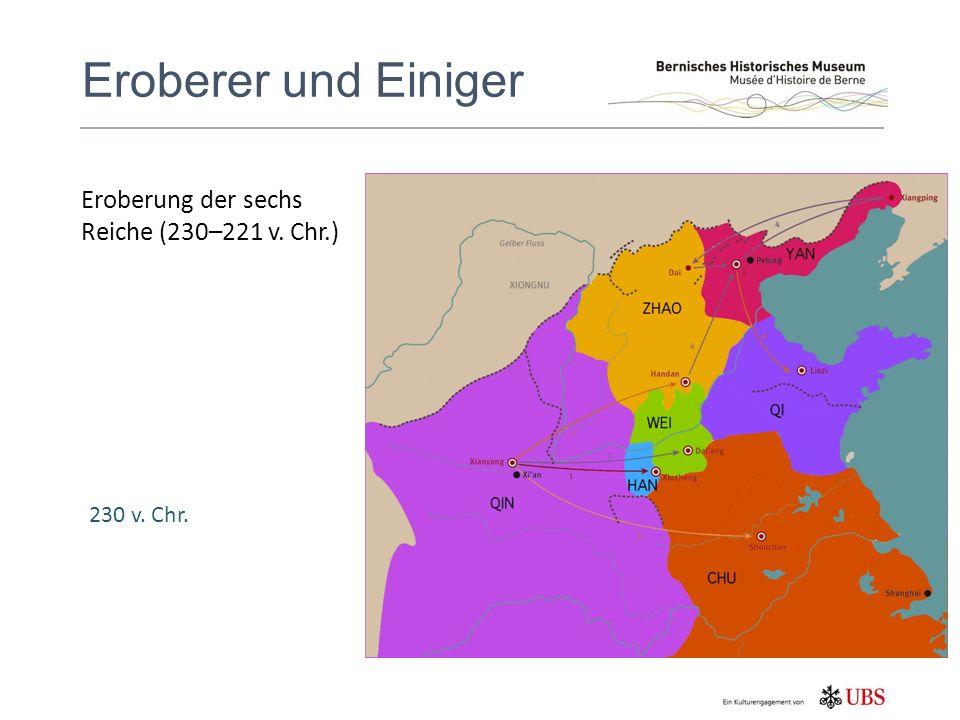 Eroberer und Einiger 230 v. Chr. Eroberung der sechs Reiche (230–221 v. Chr.)