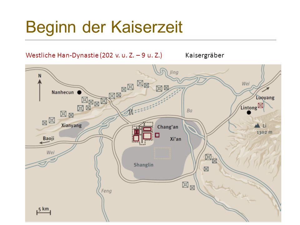 Beginn der Kaiserzeit Westliche Han-Dynastie (202 v. u. Z. – 9 u. Z.)Kaisergräber