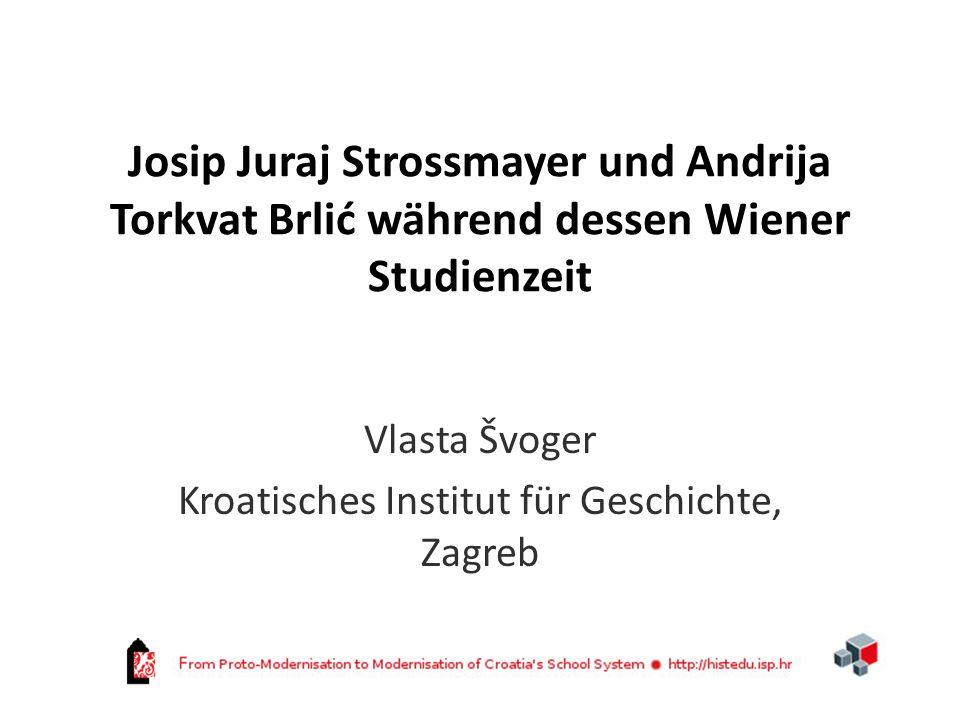 Josip Juraj Strossmayer und Andrija Torkvat Brlić während dessen Wiener Studienzeit Vlasta Švoger Kroatisches Institut für Geschichte, Zagreb