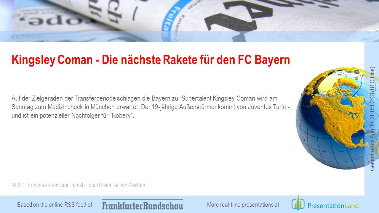 Based on the online RSS feed of Kingsley Coman - Die nächste Rakete für den FC Bayern Auf der Zielgeraden der Transferperiode schlagen die Bayern zu: Supertalent Kingsley Coman wird am Sonntag zum Medizincheck in München erwartet.