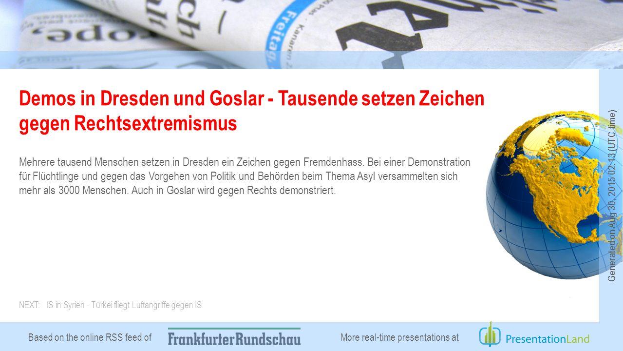 Based on the online RSS feed of Demos in Dresden und Goslar - Tausende setzen Zeichen gegen Rechtsextremismus Mehrere tausend Menschen setzen in Dresden ein Zeichen gegen Fremdenhass.