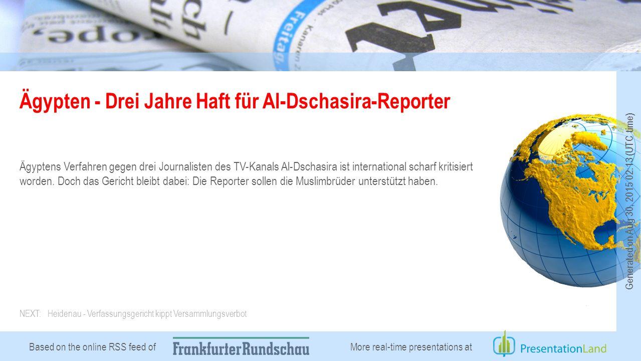 Based on the online RSS feed of Ägypten - Drei Jahre Haft für Al-Dschasira-Reporter Ägyptens Verfahren gegen drei Journalisten des TV-Kanals Al-Dschasira ist international scharf kritisiert worden.