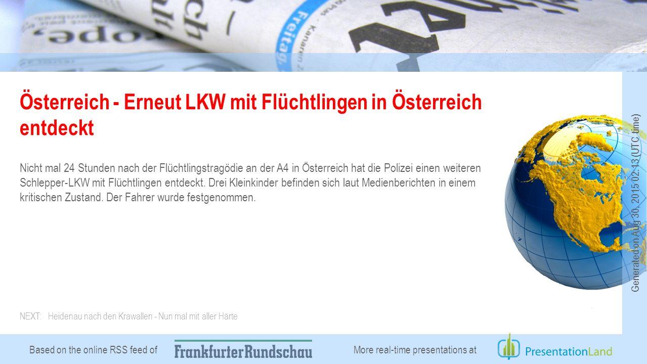Based on the online RSS feed of Österreich - Erneut LKW mit Flüchtlingen in Österreich entdeckt Nicht mal 24 Stunden nach der Flüchtlingstragödie an der A4 in Österreich hat die Polizei einen weiteren Schlepper-LKW mit Flüchtlingen entdeckt.