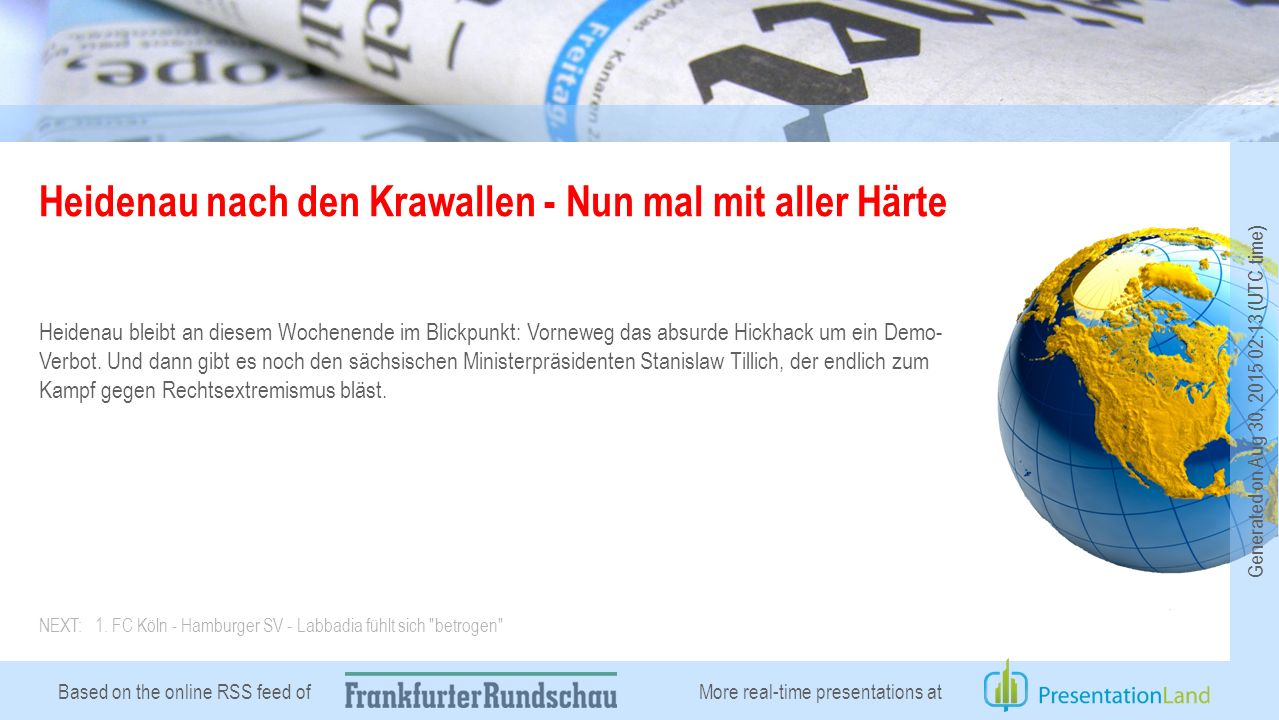 Based on the online RSS feed of Heidenau nach den Krawallen - Nun mal mit aller Härte Heidenau bleibt an diesem Wochenende im Blickpunkt: Vorneweg das absurde Hickhack um ein Demo- Verbot.