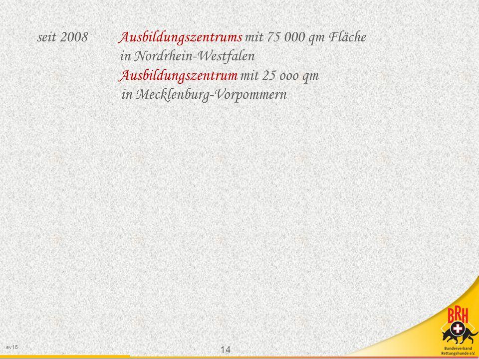 14 ev15 seit 2008 Ausbildungszentrums mit 75 000 qm Fläche in Nordrhein-Westfalen Ausbildungszentrum mit 25 ooo qm in Mecklenburg-Vorpommern
