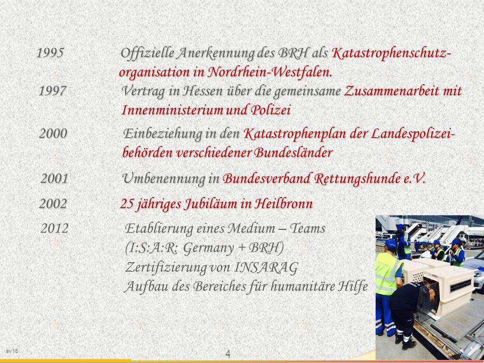 4 ev15 1995 Offizielle Anerkennung des BRH als Katastrophenschutz- organisation in Nordrhein-Westfalen.
