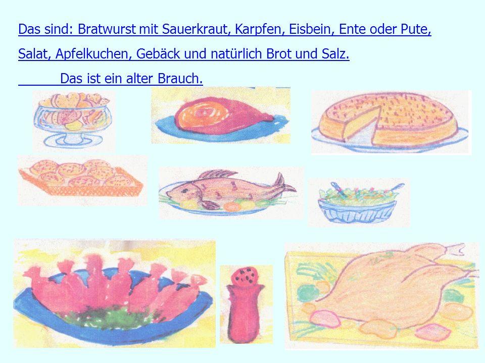 Das sind: Bratwurst mit Sauerkraut, Karpfen, Eisbein, Ente oder Pute, Salat, Apfelkuchen, Gebäck und natürlich Brot und Salz.