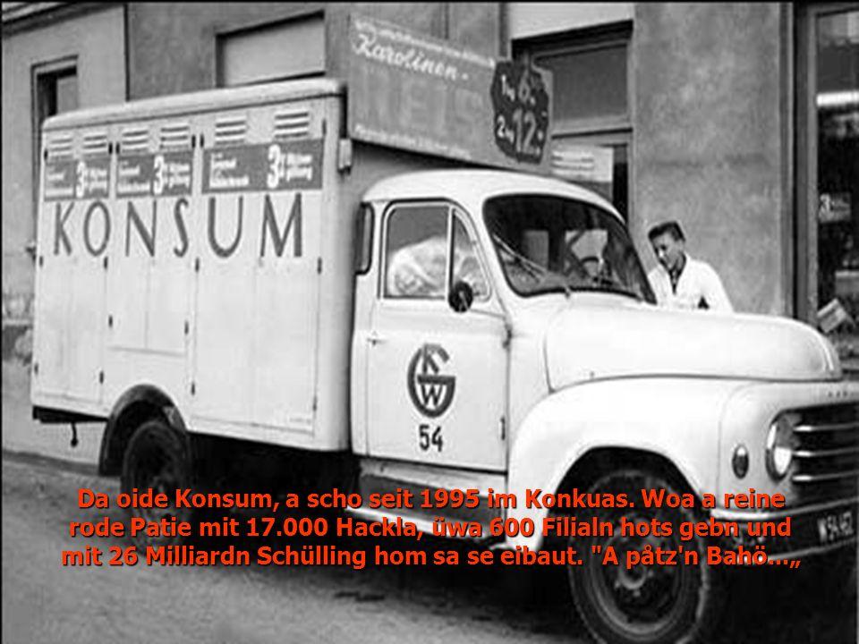 Da oide Konsum, a scho seit 1995 im Konkuas.