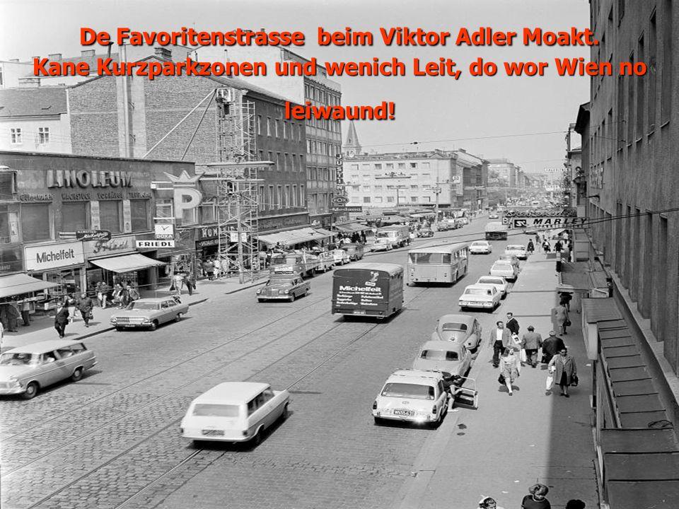 De Favoritenstrasse beim Viktor Adler Moakt. Kane Kurzparkzonen und wenich Leit, do wor Wien no leiwaund!
