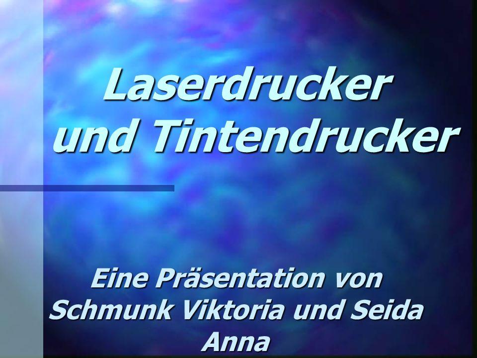 Laserdrucker und Tintendrucker Laserdrucker und Tintendrucker Eine Präsentation von Schmunk Viktoria und Seida Anna