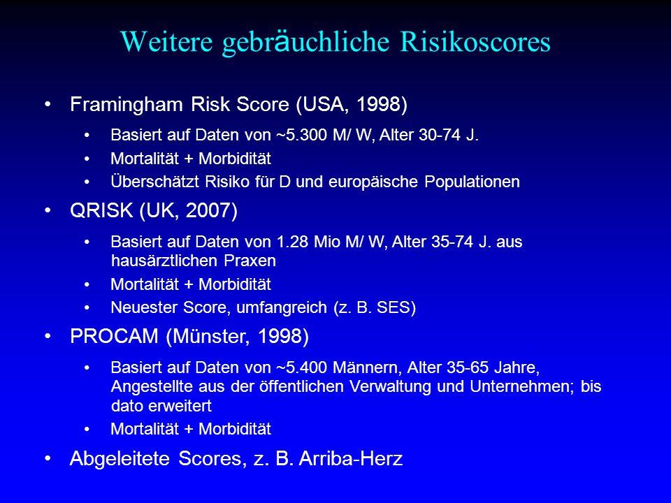 Weitere gebr ä uchliche Risikoscores Framingham Risk Score (USA, 1998) Basiert auf Daten von ~5.300 M/ W, Alter 30-74 J.