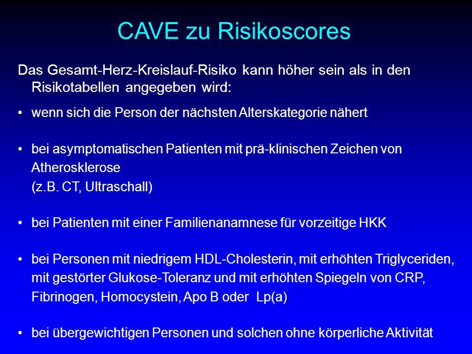CAVE zu Risikoscores Das Gesamt-Herz-Kreislauf-Risiko kann höher sein als in den Risikotabellen angegeben wird: wenn sich die Person der nächsten Alterskategorie nähert bei asymptomatischen Patienten mit prä-klinischen Zeichen von Atherosklerose (z.B.