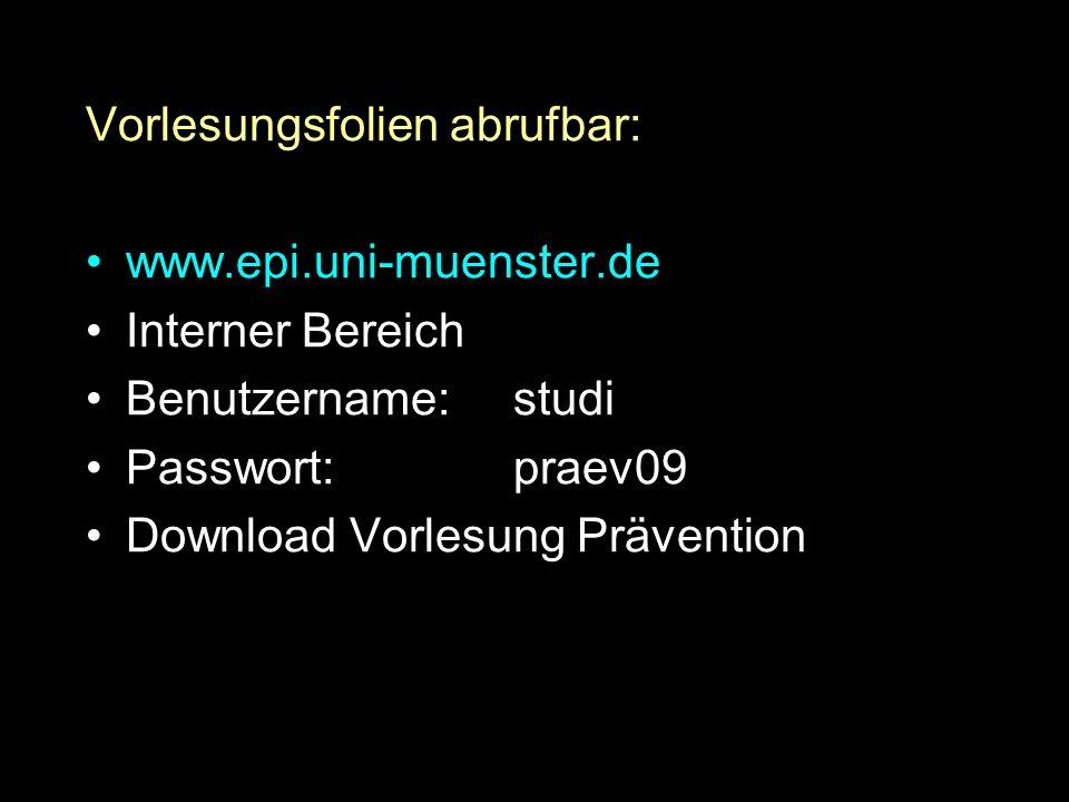 Vorlesungsfolien abrufbar: www.epi.uni-muenster.de Interner Bereich Benutzername:studi Passwort:praev09 Download Vorlesung Prävention
