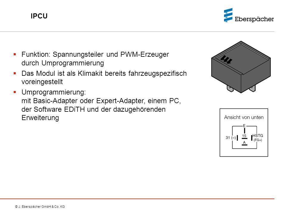 © J. Eberspächer GmbH & Co. KG IPCU  Funktion: Spannungsteiler und PWM-Erzeuger durch Umprogrammierung  Das Modul ist als Klimakit bereits fahrzeugs