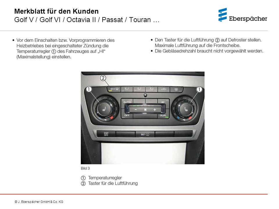 © J. Eberspächer GmbH & Co. KG Merkblatt für den Kunden Golf V / Golf VI / Octavia II / Passat / Touran …