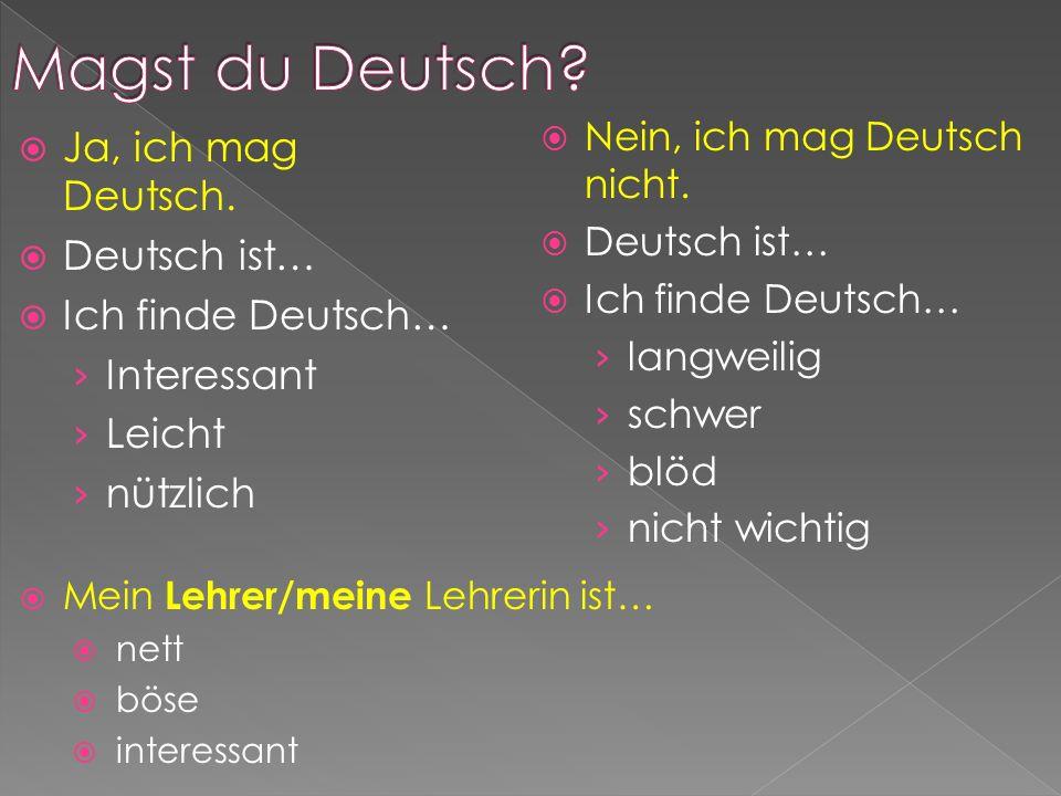  Ja, ich mag Deutsch.  Deutsch ist…  Ich finde Deutsch… › Interessant › Leicht › nützlich  Nein, ich mag Deutsch nicht.  Deutsch ist…  Ich finde
