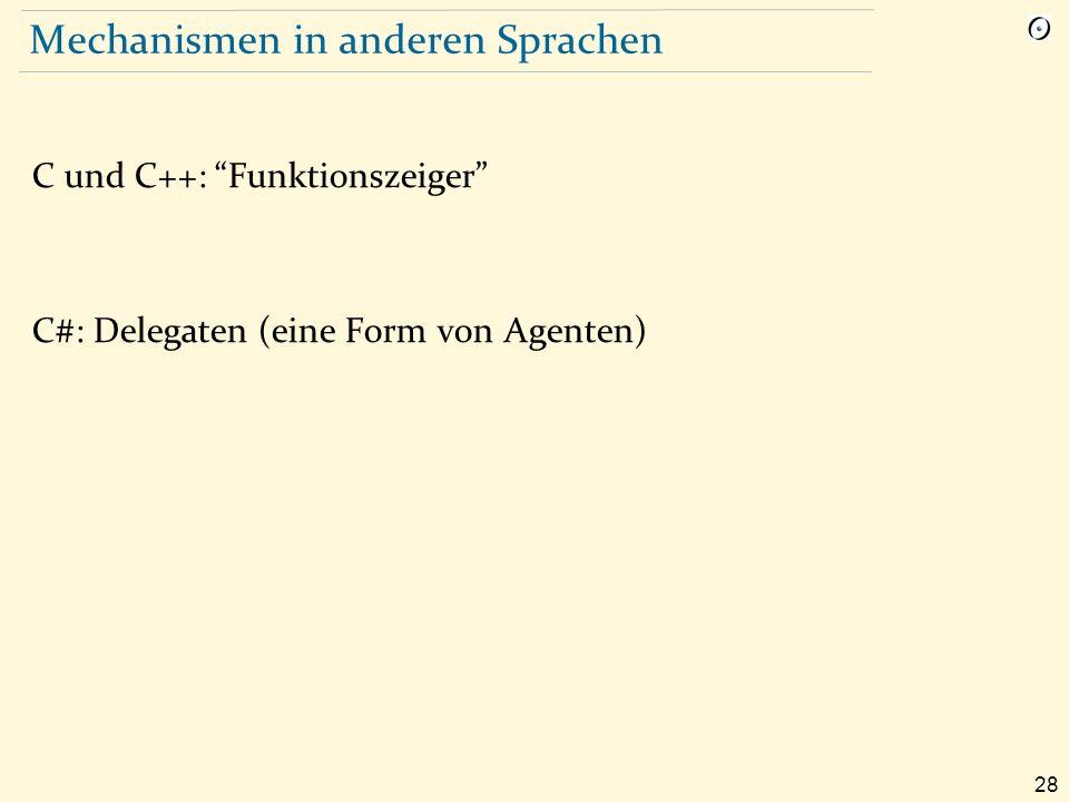28 Mechanismen in anderen Sprachen C und C++: Funktionszeiger C#: Delegaten (eine Form von Agenten)