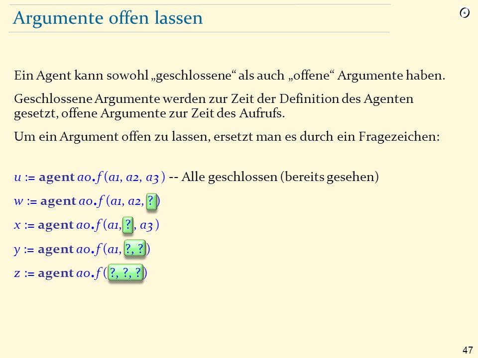 """47 Argumente offen lassen Ein Agent kann sowohl """"geschlossene als auch """"offene Argumente haben."""