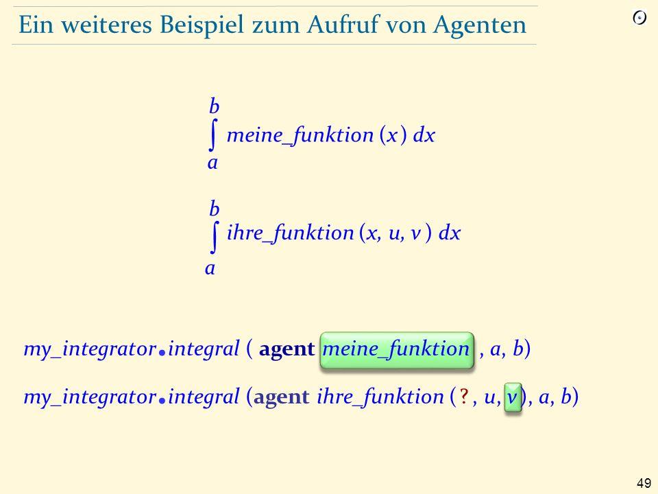 49 Ein weiteres Beispiel zum Aufruf von Agenten my_integrator.