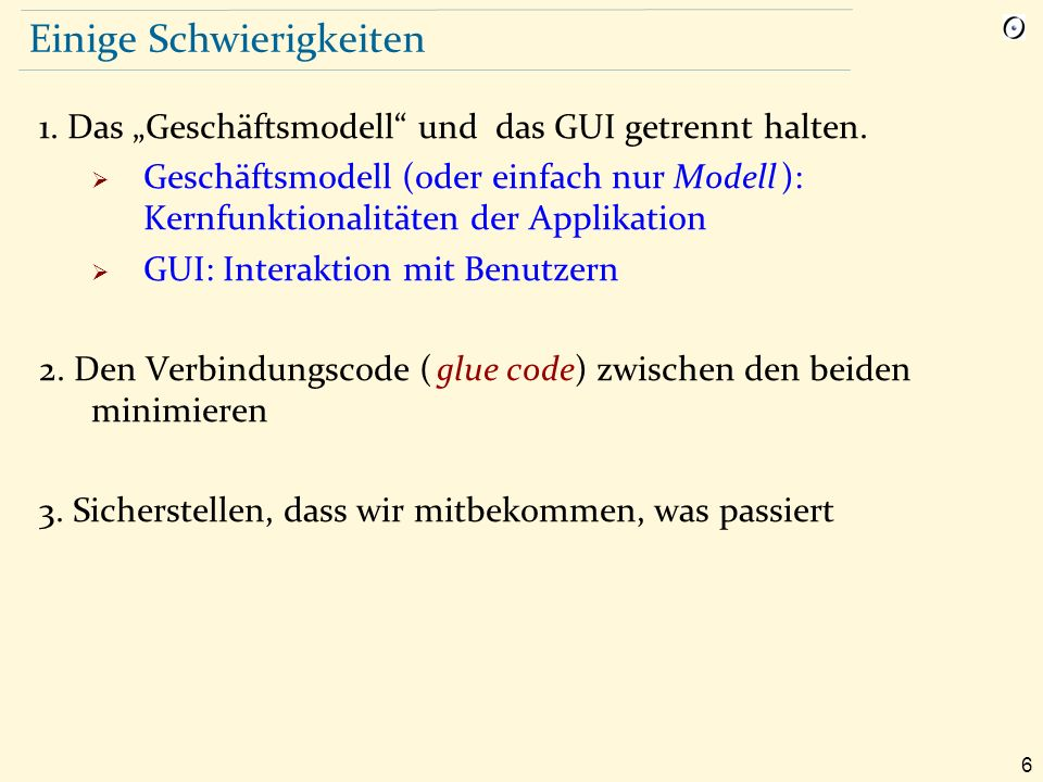 """6 Einige Schwierigkeiten 1.Das """"Geschäftsmodell und das GUI getrennt halten."""