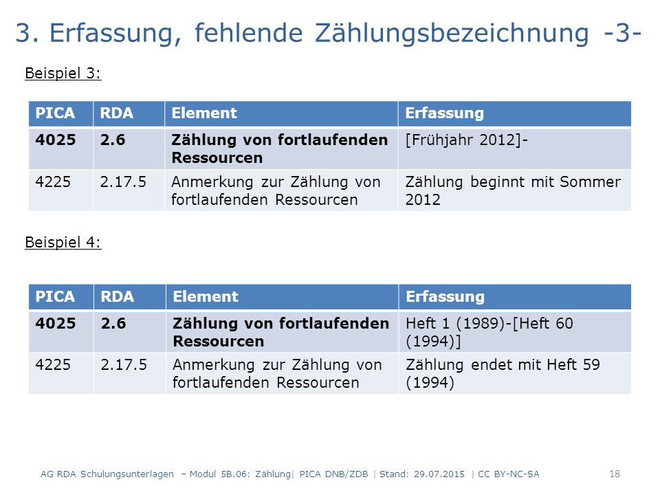 3. Erfassung, fehlende Zählungsbezeichnung -3- Beispiel 3: Beispiel 4: AG RDA Schulungsunterlagen – Modul 5B.06: Zählung| PICA DNB/ZDB | Stand: 29.07.