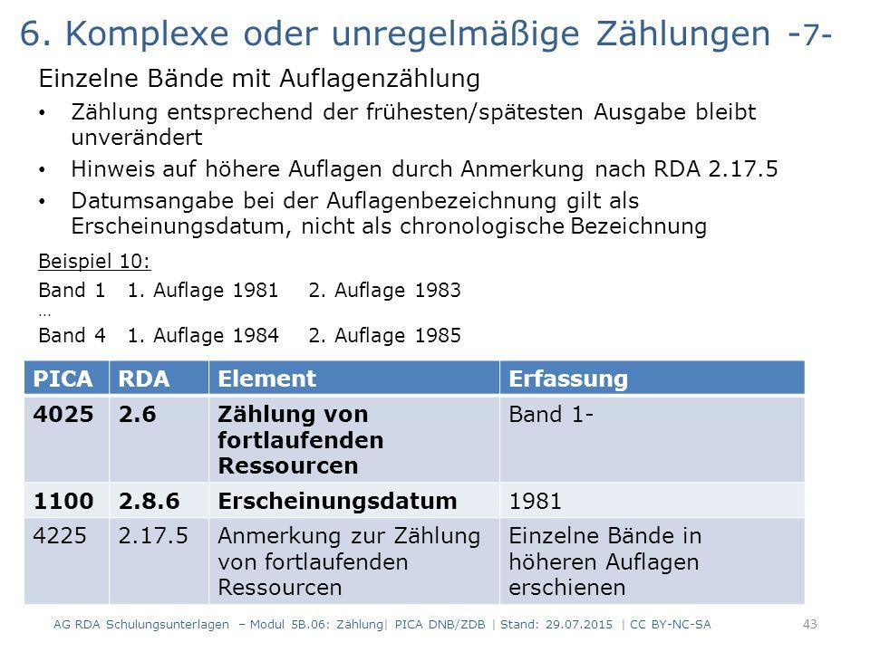 6. Komplexe oder unregelmäßige Zählungen - 7- Einzelne Bände mit Auflagenzählung Zählung entsprechend der frühesten/spätesten Ausgabe bleibt unverände