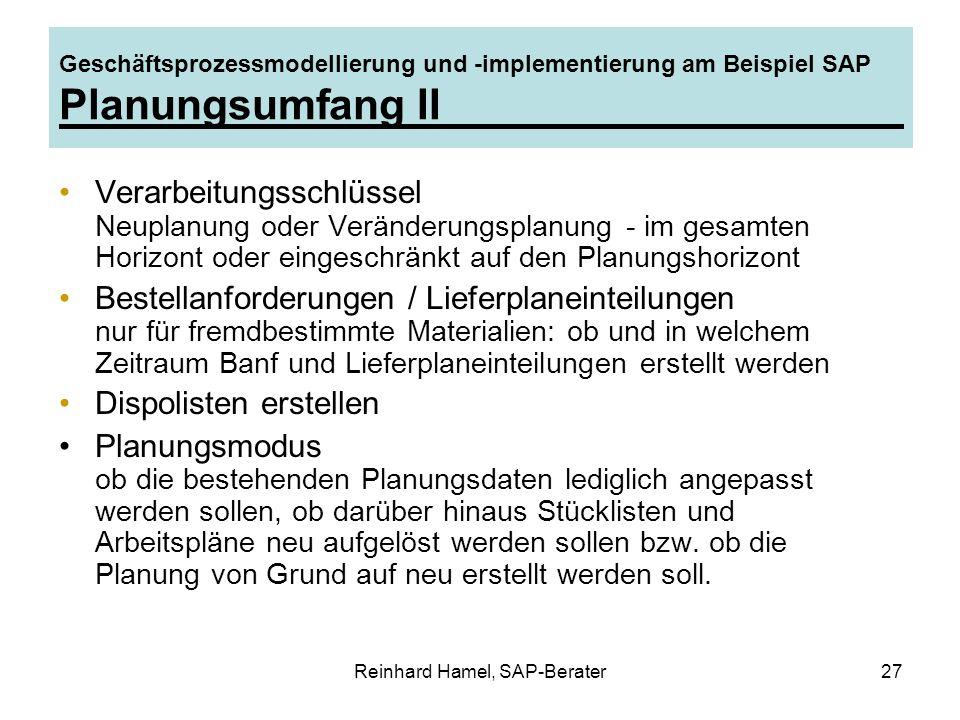 Reinhard Hamel, SAP-Berater27 Geschäftsprozessmodellierung und -implementierung am Beispiel SAP Planungsumfang II Verarbeitungsschlüssel Neuplanung od