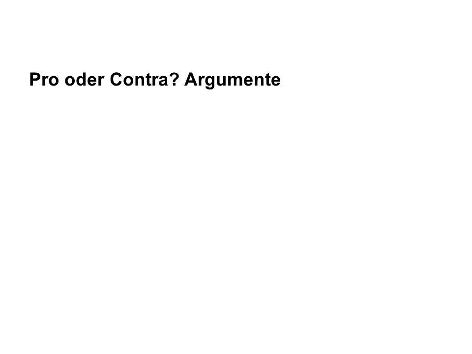 Pro oder Contra? Argumente