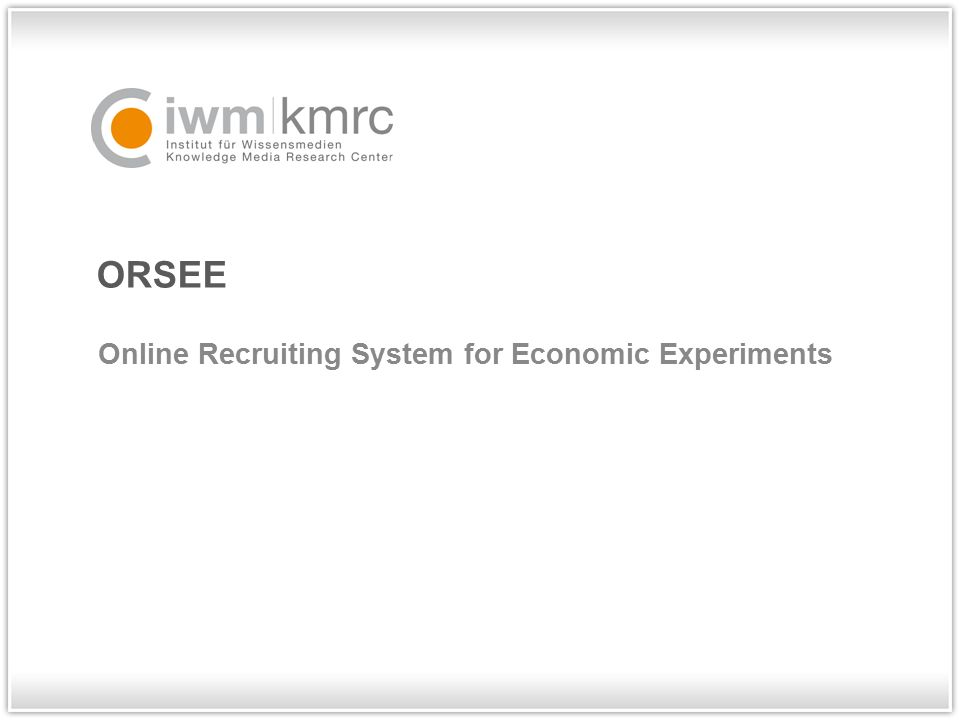 ORSEE Online Recruiting System for Economic Experiments