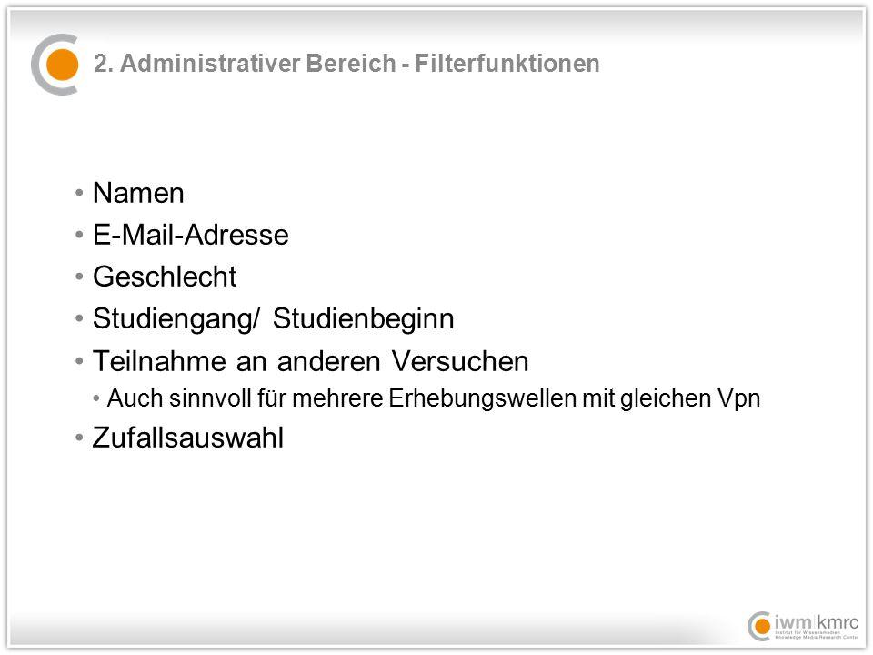 2. Administrativer Bereich - Filterfunktionen Namen E-Mail-Adresse Geschlecht Studiengang/ Studienbeginn Teilnahme an anderen Versuchen Auch sinnvoll