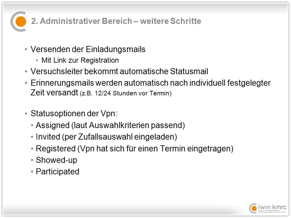 2. Administrativer Bereich – weitere Schritte Versenden der Einladungsmails Mit Link zur Registration Versuchsleiter bekommt automatische Statusmail E