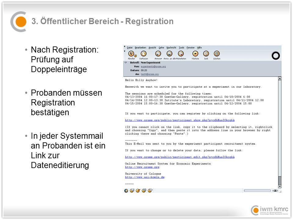 3. Öffentlicher Bereich - Registration Nach Registration: Prüfung auf Doppeleinträge Probanden müssen Registration bestätigen In jeder Systemmail an P