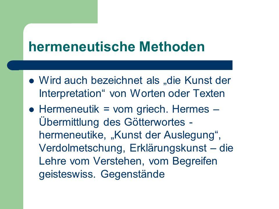 """hermeneutische Methoden Wird auch bezeichnet als """"die Kunst der Interpretation von Worten oder Texten Hermeneutik = vom griech."""