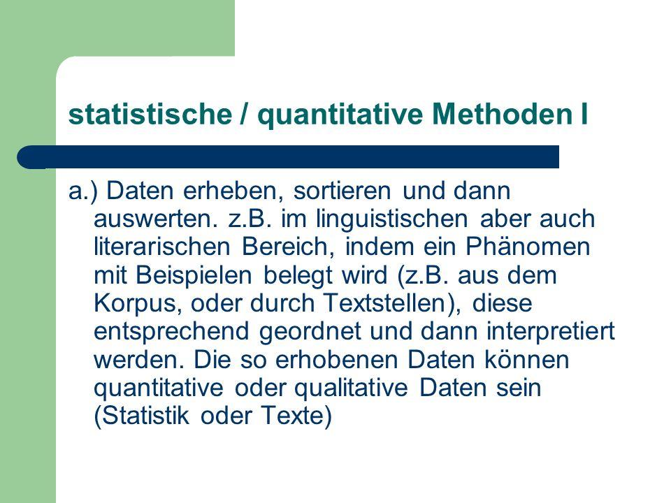 statistische / quantitative Methoden I a.) Daten erheben, sortieren und dann auswerten.