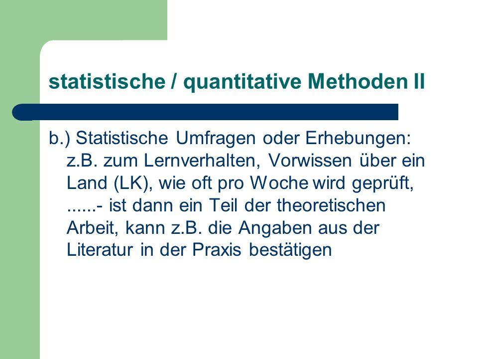 statistische / quantitative Methoden II b.) Statistische Umfragen oder Erhebungen: z.B.