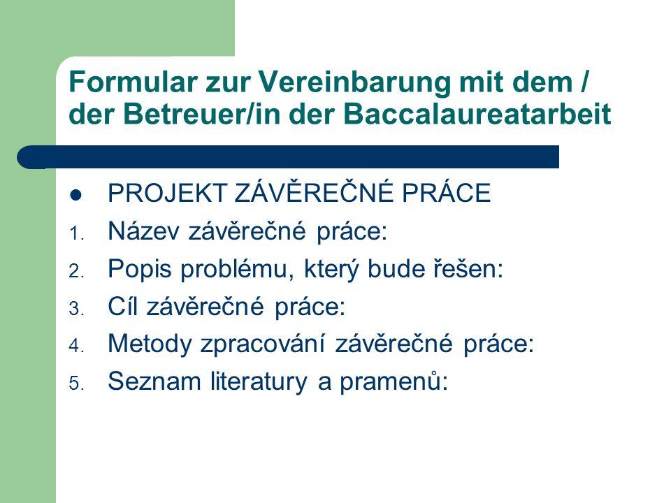Formular zur Vereinbarung mit dem / der Betreuer/in der Baccalaureatarbeit PROJEKT ZÁVĚREČNÉ PRÁCE 1.