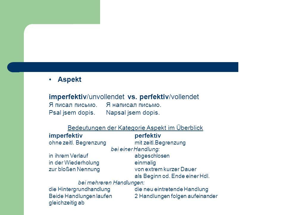 Modus Indikativ, Konjunktiv, Imperativ, Infinitiv работаю, работал бы, работай Renarrativ (Nichtaugenzeugenschaft): im Bulg.