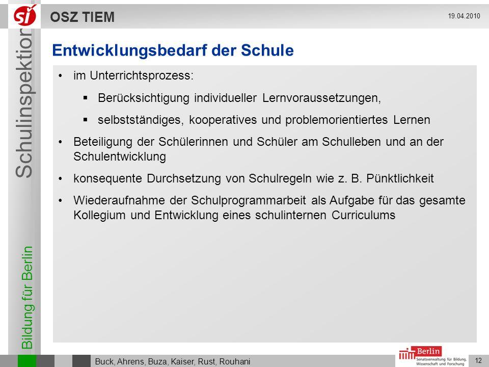 Bildung für Berlin Schulinspektion OSZ TIEM 12 Buck, Ahrens, Buza, Kaiser, Rust, Rouhani 19.04.2010 Entwicklungsbedarf der Schule im Unterrichtsprozes