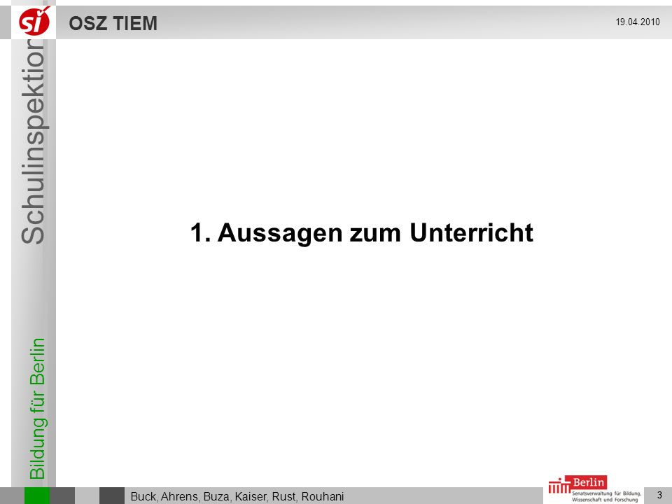 Bildung für Berlin Schulinspektion OSZ TIEM 3 Buck, Ahrens, Buza, Kaiser, Rust, Rouhani 19.04.2010 3 1. Aussagen zum Unterricht