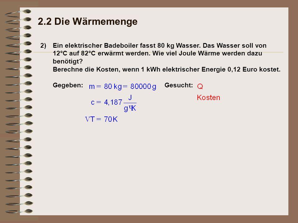 2) 2.2 Die Wärmemenge Ein elektrischer Badeboiler fasst 80 kg Wasser.