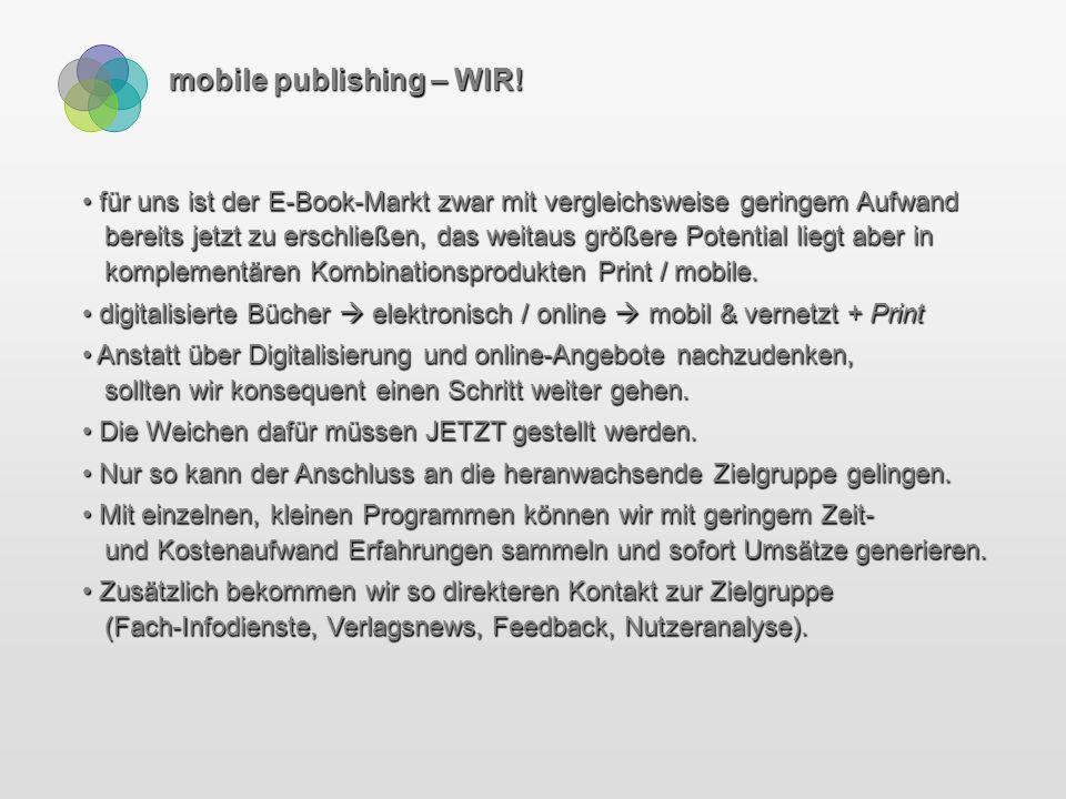 mobile publishing – WIR! für uns ist der E-Book-Markt zwar mit vergleichsweise geringem Aufwand bereits jetzt zu erschließen, das weitaus größere Pote