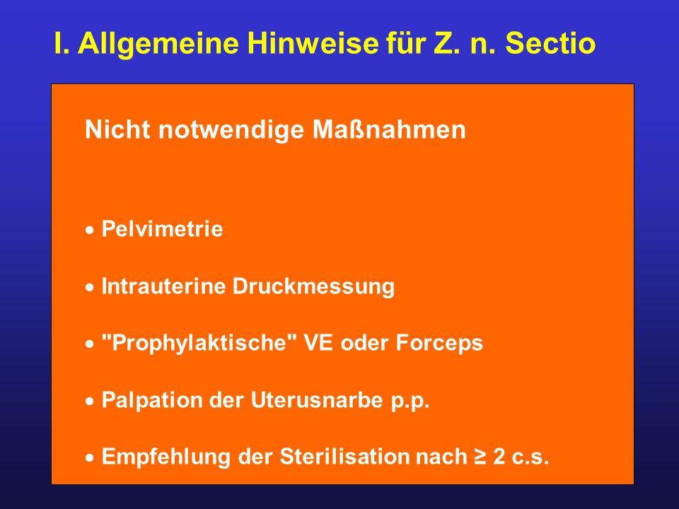 I. Allgemeine Hinweise für Z. n. Sectio Nicht notwendige Maßnahmen  Pelvimetrie  Intrauterine Druckmessung 