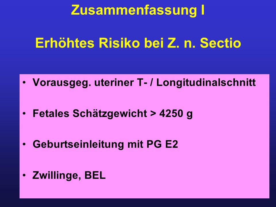 Vorausgeg. uteriner T- / Longitudinalschnitt Fetales Schätzgewicht > 4250 g Geburtseinleitung mit PG E2 Zwillinge, BEL Zusammenfassung I Erhöhtes Risi