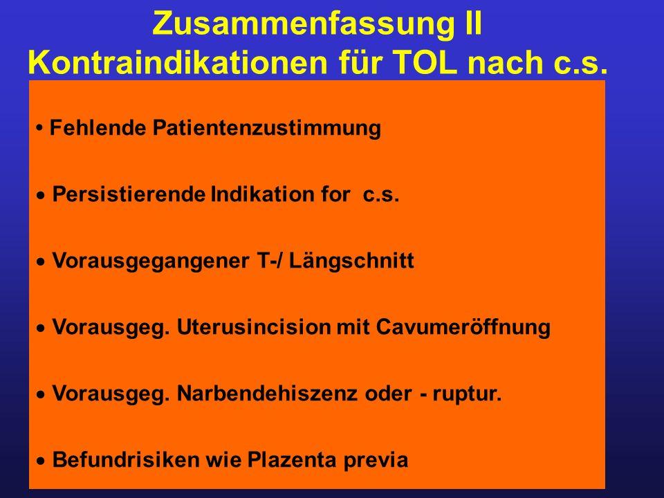 Zusammenfassung II Kontraindikationen für TOL nach c.s. Fehlende Patientenzustimmung  Persistierende Indikation for c.s.  Vorausgegangener T-/ Längs