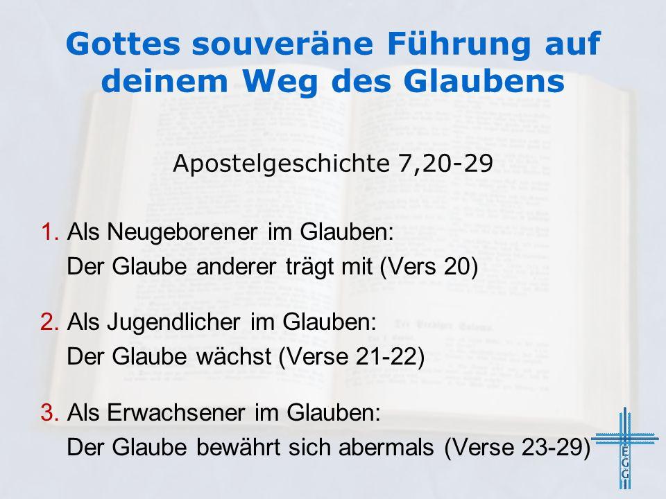 Gottes souveräne Führung auf deinem Weg des Glaubens Apostelgeschichte 7,20-29 1.