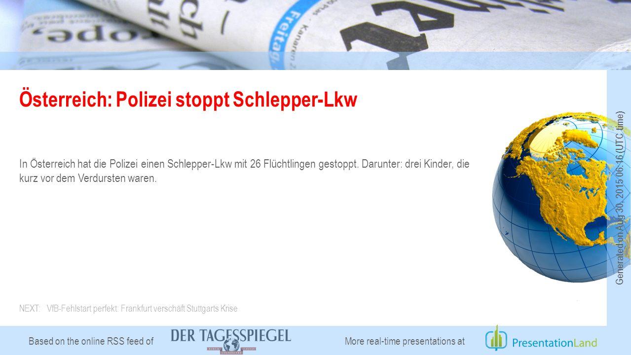 Based on the online RSS feed of Österreich: Polizei stoppt Schlepper-Lkw In Österreich hat die Polizei einen Schlepper-Lkw mit 26 Flüchtlingen gestoppt.